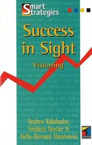 Success in Sight: Visioning - Frederic Nortier,Nello-Bernard Abramovici,Andrew Kakabadse - cover