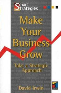Make Your Business Grow: Take A Strategic Approach - David Irwin - cover