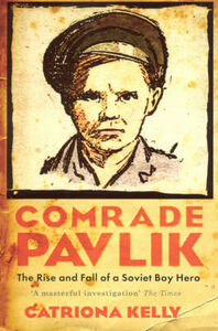Libro in inglese Comrade Pavlik: The Rise and Fall of a Soviet Boy Hero  - Catriona Kelly