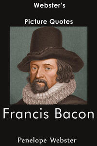 Webster's Francis Bacon Picture Quotes