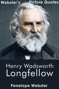 Webster's Henry Wadsworth Longfellow Picture Quotes