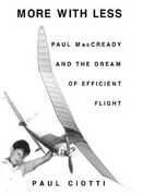 Libro in inglese More with Less: Paul MacCready and the Dream of Efficient Flight Paul Ciotti