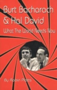 Burt Bacharach and Hal David: What the World Needs to Know - Robin Platts - cover