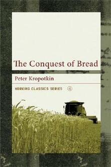 The Conquest Of Bread - Peter Kropotkin - cover