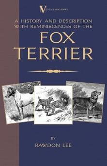 A History and Description, With Reminiscences, of the Fox Terrier (A Vintage Dog Books Breed Classic - Terriers) - Rawdon Lee - cover