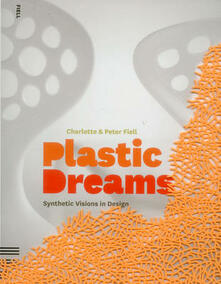 Plastic Dreams: Synthetic Visions in Design - Charlotte Fiell,Peter Fiell - cover