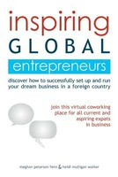Inspiring Global Entrepreneurs: Discover How to Successfully Set Up and Run Your Dream Business in a Foreign Country