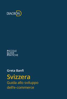 Svizzera. Guida allo sviluppo dell'e-commerce - Greta Banfi - ebook