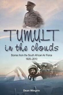 Tumult in the Clouds: Stories from the South African Air Force 1920-2010 - Dean Wingrin - cover