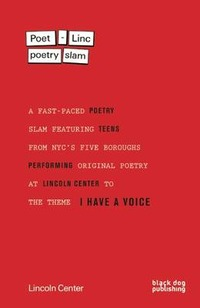 Poet-Linc Poetry Slam: A Fast-Paced Poetry Slam Featuring Teens from NYC's Original Poetry at Lincoln Center to the Theme I Have a Voice