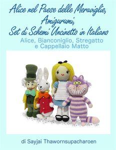 Ebook Alice nel Paese delle Meraviglie. Amigurumi, set di schemi uncinetto in italiano Thawornsupacharoen, Sayjai