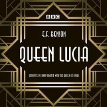 Queen Lucia: The BBC Radio 4 dramatisation - E. F. Benson,Aubrey Woods - cover