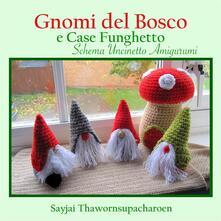 Gnomi del bosco e case funghetto. Schema uncinetto amigurumi - Sayjai Thawornsupacharoen - ebook