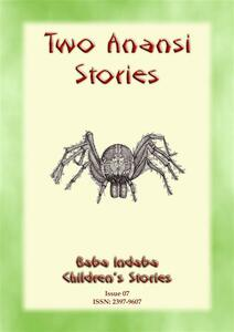 Two Anansi stories. Two more children's stories from Anansi the trickster spider