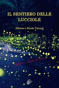 Il Il sentiero delle lucciole - Vaccari Alfonso Vaccari Nicola - wuz.it