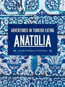 Anatolia: Adventures in Turkish eating - Somer Sivrioglu,David Dale - cover