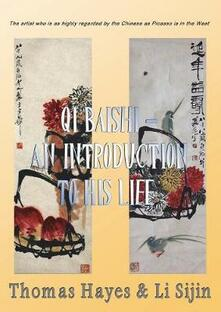 Qi Baishi: An Introduction to His Life and Art: The Artist Who Is as Highly Regarded by the Chinese as Picasso Is in the West - Thomas Hayes,Li Sijin - cover