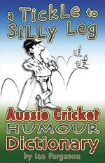 A Tickle to Silly Leg: Aussie Cricket Humour Dictionary