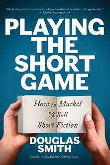 Playing the Short Game: How to Market and Sell Short Fiction