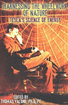 Harnessing the Wheelwork of Nature: Tesla'S Science of Energy - Dr. Thomas Valone - cover