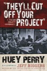 Libro in inglese They'll Cut off Your Project: A Mingo County Chronicle  - Huey Perry