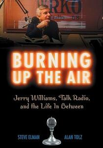 Burning Up the Air: Jerry Williams, Talk Radio, and the Life in Between - Steve Elman,Alan Tolz - cover