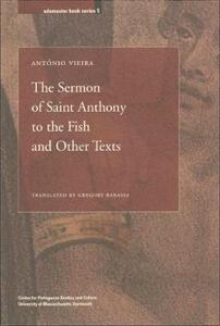 The Sermon of Saint Anthony to the Fish and Other Texts - Vincent Barletta,Antonio Vieira,Anna M. Klobucka - cover