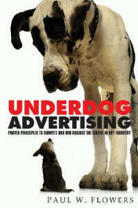 Underdog Advertising: Proven Principles to Compete and Win Against Giants in Any Industry - Paul W Flowers - cover