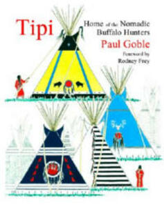 Tipi: Home of the Nomadic Buffalo Hunters - Paul Goble - cover
