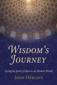 Wisdom'S Journey: Living the Spirit of Islam in the Modern World - John Herlihy - cover