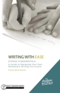 The Complete Writer, Writing With Ease: Strong Fundamentals: A Guide to Designing Your Own Elementary Writing Curriculum - Susan Wise Bauer - cover