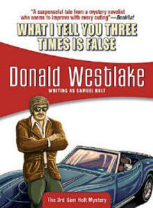 What I Tell You Three Times is False: Sam Holt #3 - Donald Westlake - cover