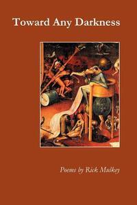 Toward Any Darkness - Rick Mulkey - cover