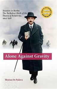 Alone Against Gravity: Einstein in Berlin: The Turbulent Birth of the Theory of Relativity, - cover