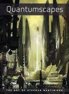 Quantumscapes: The Art of Stephan Martiniere - Stephan Martiniere - cover