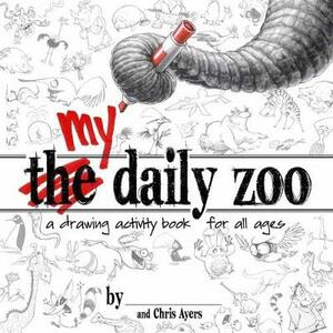 My Daily Zoo: A Drawing Activity Book for All Ages - Chris Ayers - cover