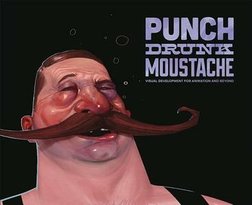 Punch Drunk Moustache: Visual Development for Animation and Beyond - cover