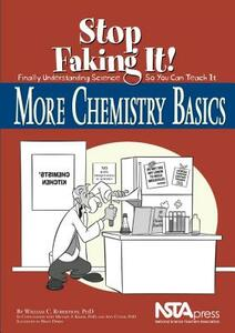 More Chemistry Basics: Stop Faking It! Finally Understanding Science So You Can Teach It - William C. Robertson - cover