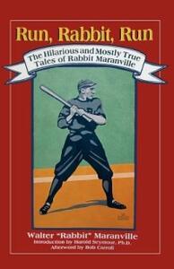 Run, Rabbit, Run: The Hilarious and Mostly True Tales of Rabbit Maranville - Walter Rabbit Maranville - cover