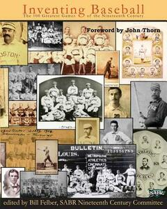 Inventing Baseball: The 100 Greatest Games of the 19th Century - Bill Felber - cover