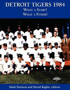 Detroit Tigers 1984: What a Start! What a Finish! - Mark Pattison - cover