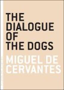 The Dialogue Of The Dogs - Miguel de Cervantes - cover