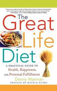 The Great Life Diet: A Practical Guide to Heath, Happiness, and Personal Fulfillment - Denny Waxman - cover