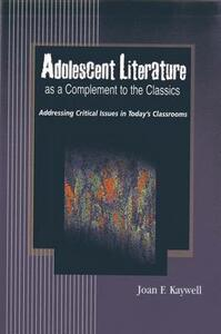 Adolescent Literature as a Complement to the Classics: Addressing Critical Issues in Today's Classrooms - Joan F. Kaywell - cover