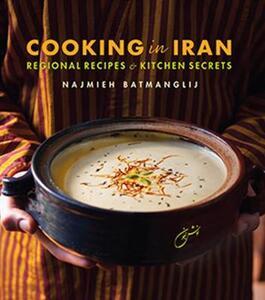 Cooking in Iran: Regional Recipes and Kitchen Secrets - Najmieh Batmanglij - cover