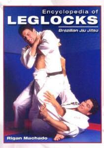 Encyclopedia of Leglocks: Brazilian Jiu Jitsu - Rigan Machado - cover