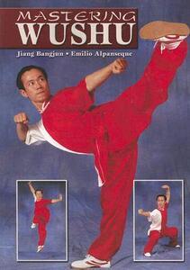 Mastering Wushu - Jiang Bangjun,Emilio Alpanseque - cover
