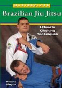 Masterclass Brazilian Jiu Jitsu: Ultimate Choking Techniques - Renato Magno - cover