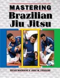 Mastering Brazilian Jiu Jitsu - Jose Fraguas,Rigan Machado - cover