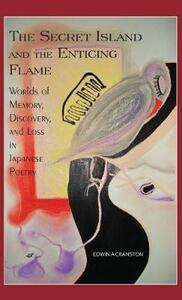 The Secret Island and the Enticing Flame: Worlds of Memory, Discovery and Loss in Japanese Poetry (Cornell East Asia Series) - Cranston - cover